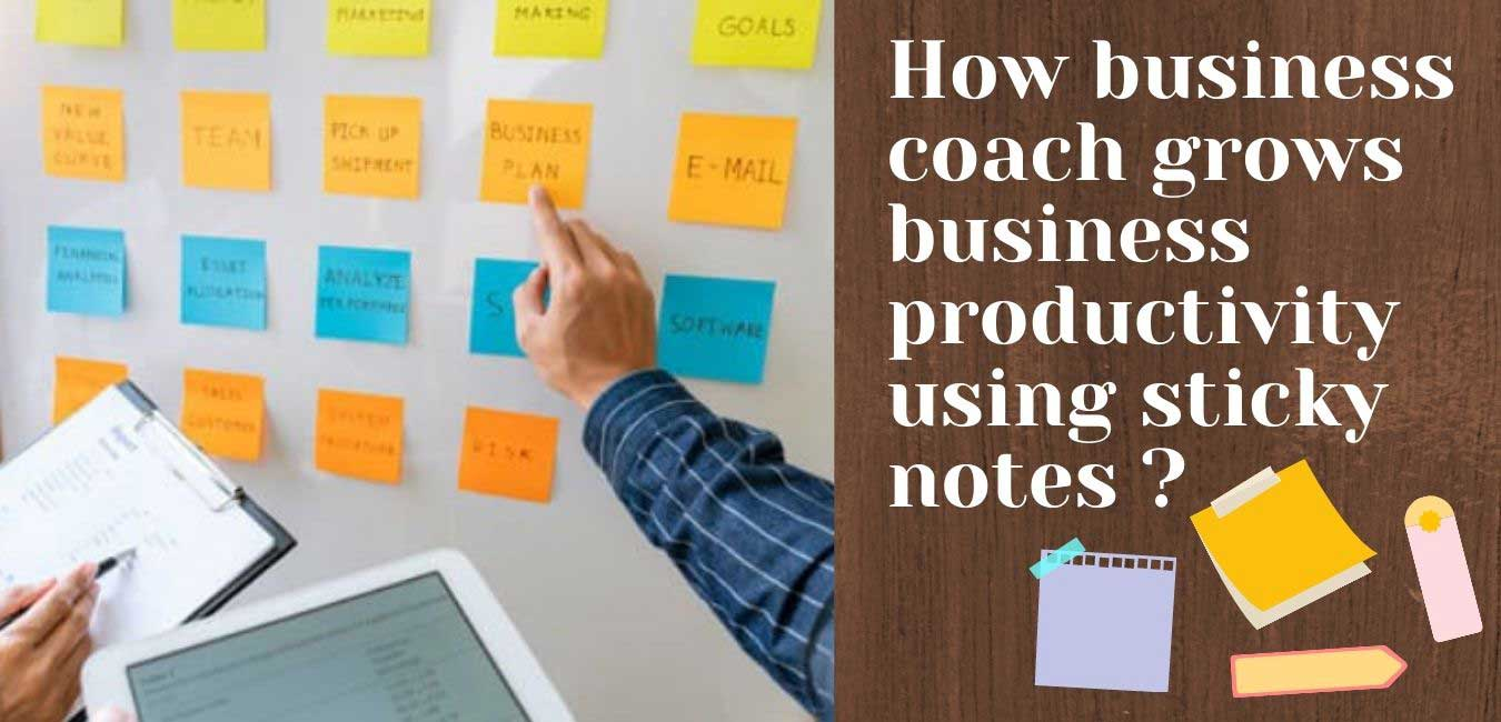 How business coach grows business productivity using sticky notes?